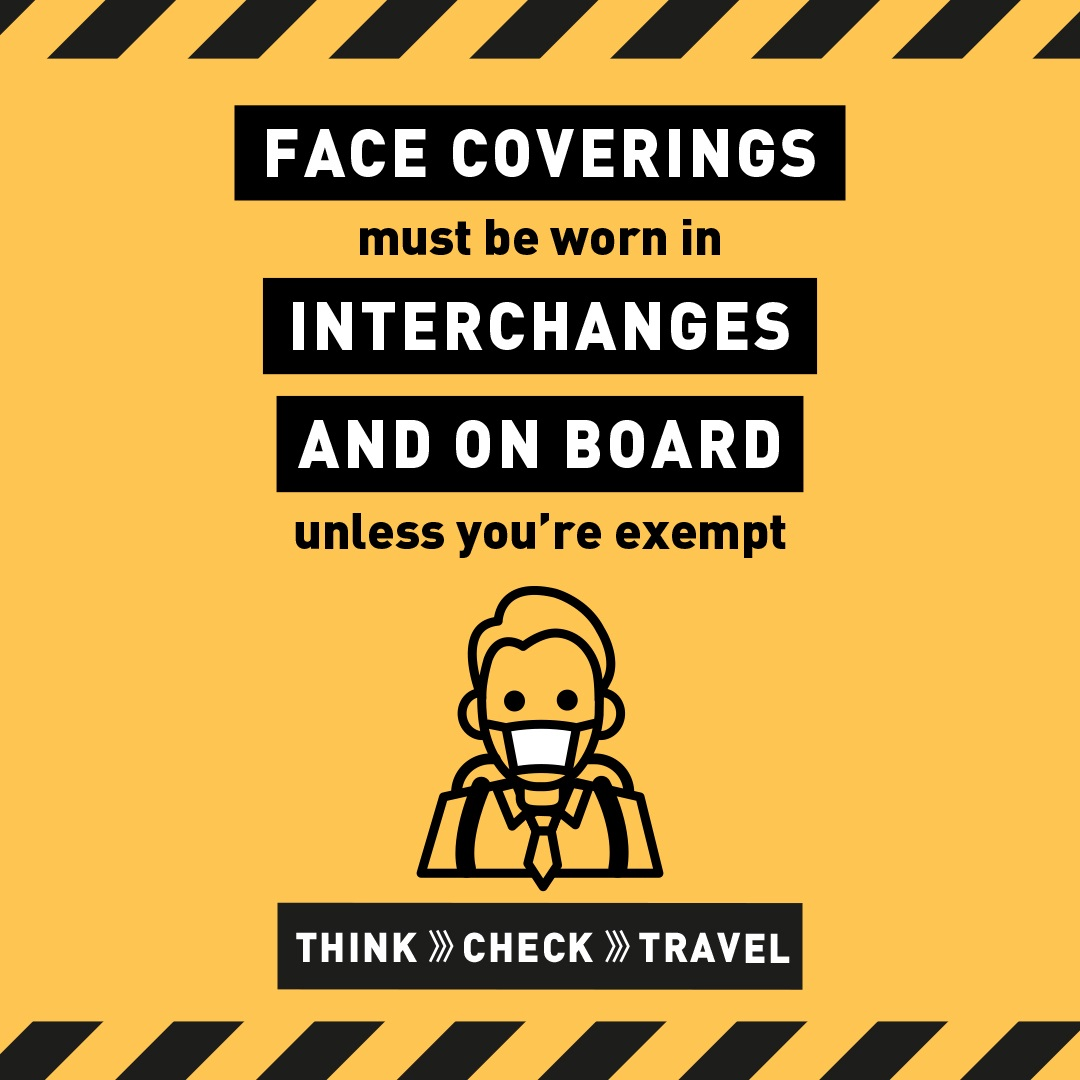 Wear a face covering in Interchanges and on board unless you're exempt